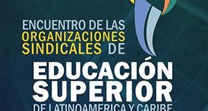 Los sindicatos de Educación Superior de América Latina  buscan aunar esfuerzos
