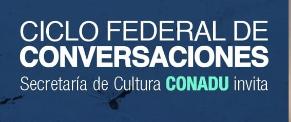 CONADU ES CULTURA: Ciclo Federal de Conversaciones