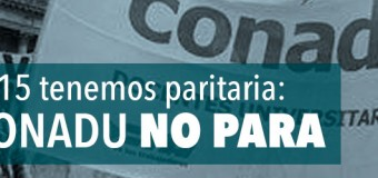 EL 15 TENEMOS PARITARIA: CONADU NO PARA