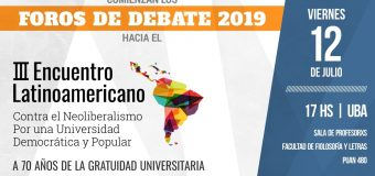 Foros de debate 2019 hacia el III Encuentro Latinoamericano contra el Neoliberalismo, por una Universidad Pública Democrática y Popular